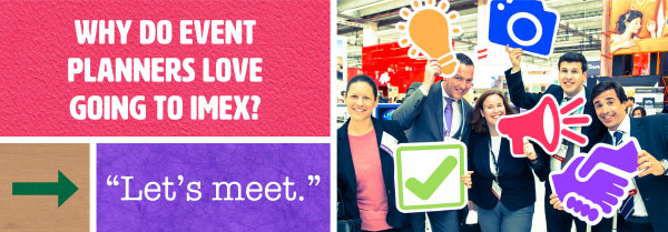Why do Event Planners love going IMEX? Let's meet.