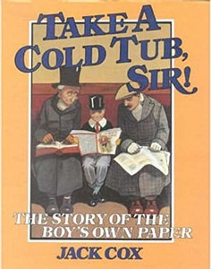 Take A Cold Tub Sir!: The Story of the Boy's Own Paper